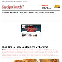 The Filling In These Egg Rolls Are My Favorite! - Page 2 of 2 - Recipe Patch