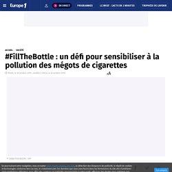 #FillTheBottle : un défi pour sensibiliser à la pollution des mégots de cigarettes