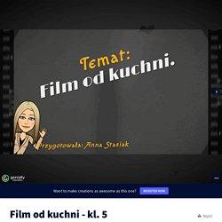 Film od kuchni - kl. 5 by Anna Stasiak on Genially