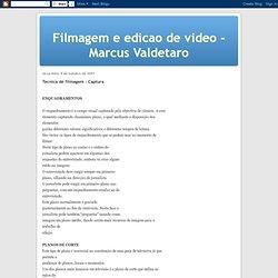 Filmagem e edicao de video - Marcus Valdetaro: Tecnica de filmagem - Captura
