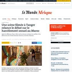 Une scène filmée à Tanger relance le débat sur le harcèlement sexuel au Maroc