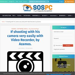 Se filmer avec sa webcam très facilement grâce à Video Recorder, par Azamos. - SOSPC