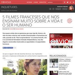 5 filmes franceses que nos ensinam muito sobre a vida e o ser humano