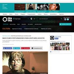 Mais filmes perturbadores para você (não) assistir