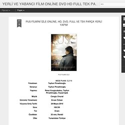 PUS FİLMİNİ İZLE ONLİNE, HD, DVD, FULL VE TEK PARÇA YERLİ YAPIM