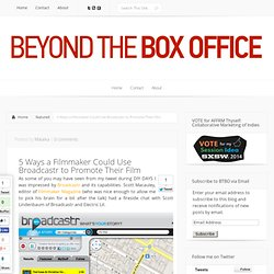 5 Ways a Filmmaker Could Use Broadcastr to Promote Their Film » Beyond the Box Office
