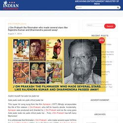 J Om Prakash the filmmaker who made several stars like Rajendra Kumar and Dharmendra passed away!