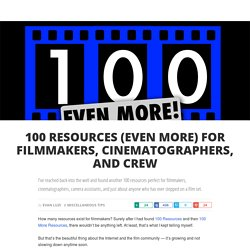 100 Resources (Even More) for Filmmakers, Cinematographers, and Crew