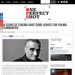 14 ICONS OF CINEMA HAVE SOME ADVICE FOR YOUNG FILMMAKERS