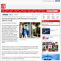 French and Algerian youth filmmakers renegotiate Algeria's image - Report: France - Marseille Forum
