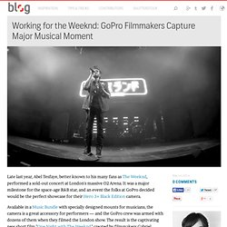 Working for the weeknd: GoPro filmmakers capture major musical moment