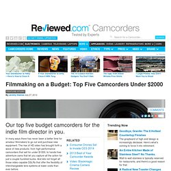 Filmmaking on a Budget: Top Five Camcorders Under $2000