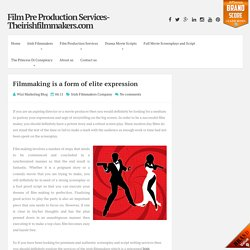 Filmmaking is a form of elite expression ~ Film Pre Production Services-Theirishfilmmakers.com