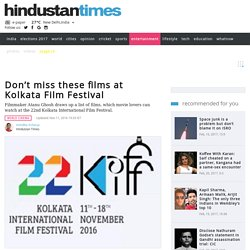 Don't miss these films at Kolkata Film Festival