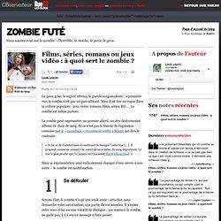 Films, séries, romans ou jeux vidéo: à quoi sert le zombie?