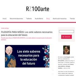 FILOSOFÍA PARA NIÑOS: Los siete saberes necesarios para la educación del futuro - RZ100arte