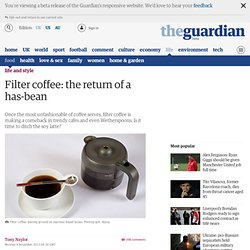 Filter coffee: the return of a has-bean