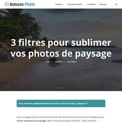 3 filtres pour sublimer vos photos de paysage
