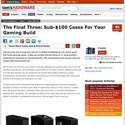 The Final Three: Sub-$100 Cases For Your Gaming Build - Three More Cases And A Grand Finale