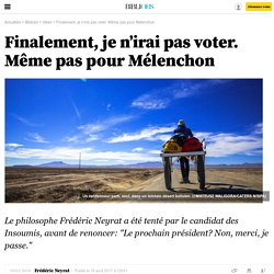 Finalement, je n'irai pas voter. Même pas pour Mélenchon