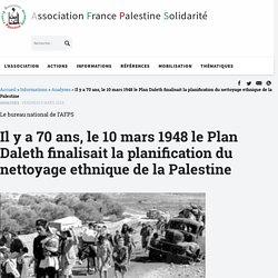 Il y a 70 ans, le 10 mars 1948 le Plan Daleth finalisait la planification du nettoyage ethnique de la Palestine