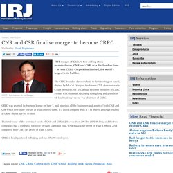CNR and CSR finalise merger to become CRRC