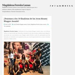 ¡Tenemos a los 10 finalistas de los Avon Beauty Blogger Awards! ~ Magdalena Ferreira Lamas
