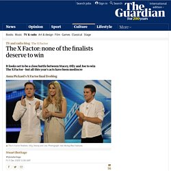The X Factor: none of the finalists deserve to win | Television