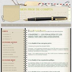 CHAPITRE 3 : LES FINALITES ET LES OBJECTIFS DES ORGANISATIONS - MON PROF DE COMPTA