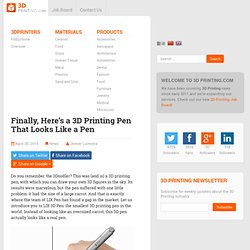 Finally, Here's a 3D Printing Pen That Looks Like a Pen