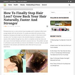 How To Finally Stop Hair Loss? Grow Back Your Hair Naturally, Faster And Stronger