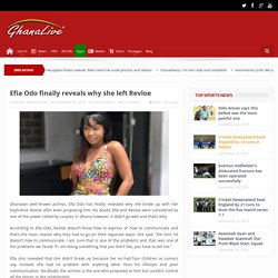 Efia Odo finally reveals why she left Revloe - Ghana Live TV