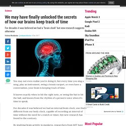 We may have finally unlocked the secrets of how our brains keep track of time