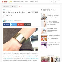 Finally, Wearable Tech We WANT to Wear!