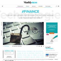 #Finance : Lancer son propre bot lorsque l'on est une banque : une fausse bonne idée ? - Maddyness