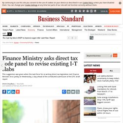 Finance Ministry asks direct tax code panel to revise existing I-T slabs