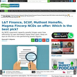 L&T Finance, SCUF, Muthoot Homefin, Magma Fincorp NCDs on offer: Which is the best pick?