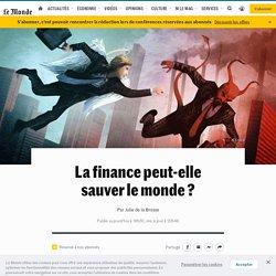 La finance peut-elle sauver le monde?