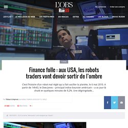 Finance folle : aux USA, les robots traders vont devoir sortir de l'ombre