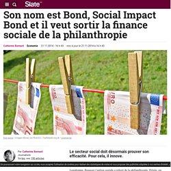 Son nom est Bond, Social Impact Bond et il veut sortir la finance sociale de la philanthropie