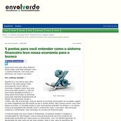 5 pontos para você entender como o sistema financeiro leva nossa economia para o buraco : Envolverde Portal de Sustentabilidade do Brasil