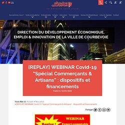 """[REPLAY] WEBINAR Covid-19 """"Spécial Commerçants & Artisans"""" : dispositifs et financements - Développement économique emploi & innovation Courbevoie"""