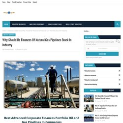 Why Should Be Finances Of Natural Gas Pipelines Stock In Industry