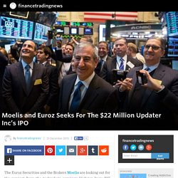 financetradingnews - Moelis and Euroz Seeks For The $22 Million Updater Inc's IPO