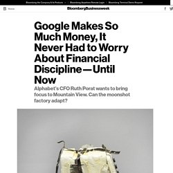 Google Makes So Much Money, It Never Had to Worry About Financial Discipline - Bloomberg