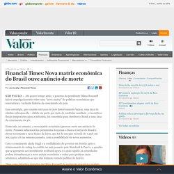 Financial Times: Nova matriz econômica do Brasil ouve anúncio de morte