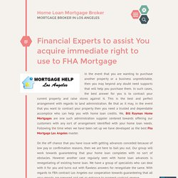 Financial Experts to assist You acquire immediate right to use to FHA Mortgage