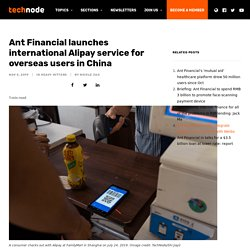 Ant Financial launches international Alipay service for overseas users in China