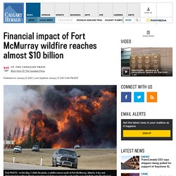 Financial impact of Fort McMurray wildfire reaches almost $10 billion