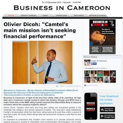 "Olivier Dicoh: ""Camtel's main mission isn't seeking financial performance"""